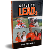Serve to Lead 2 by Tim Fanning